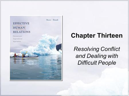 Chapter Thirteen Resolving Conflict and Dealing with Difficult People.