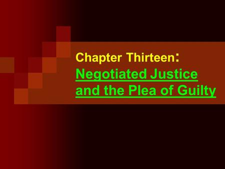 Chapter Thirteen : Negotiated Justice and the Plea of Guilty.