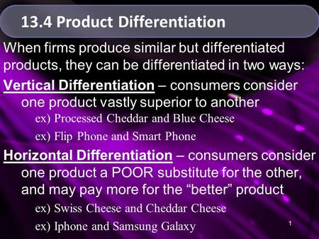 1 13.4 Product Differentiation When firms produce similar but differentiated products, they can be differentiated in two ways: Vertical Differentiation.