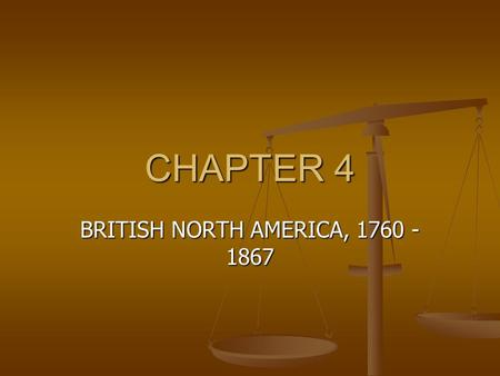 CHAPTER 4 BRITISH NORTH AMERICA, 1760 - 1867. Following the Conquest, the British were faced with a real dilemma in Quebec; how to govern a colony in.