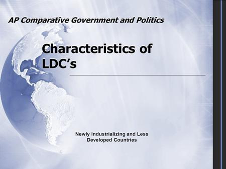 AP Comparative Government and Politics Characteristics of LDC's Newly Industrializing and Less Developed Countries.