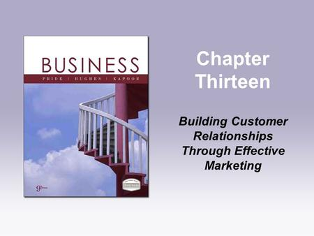 Chapter Thirteen Building Customer Relationships Through Effective Marketing.
