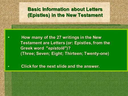 Basic Information about Letters (Epistles) in the New Testament  How many of the 27 writings in the New Testament are Letters (or: Epistles, from the.