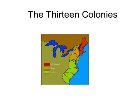 The Thirteen Colonies. The New England Colonies Massachusetts ( included Maine), Rhode Island, Connecticut, and New Hampshire.