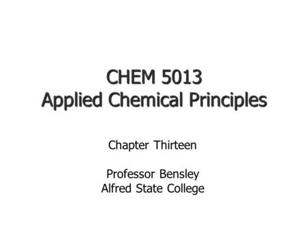 CHEM 5013 Applied Chemical Principles Chapter Thirteen Professor Bensley Alfred State College.