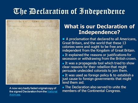 The Declaration of Independence What is our Declaration of Independence? A proclamation that declared to all Americans, Great Britain, and the world that.