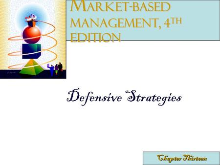 Defensive Strategies Chapter Thirteen M arket-Based Management, 4 th edition.
