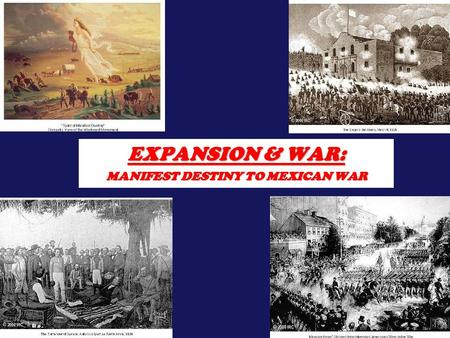 1 EXPANSION & WAR: MANIFEST DESTINY TO MEXICAN WAR.