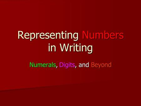 Representing Numbers in Writing Numerals, Digits, and Beyond.