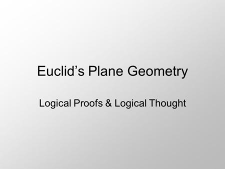 Euclid's Plane Geometry Logical Proofs & Logical Thought.