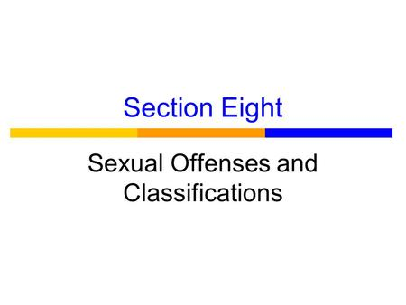 Section Eight Sexual Offenses and Classifications.