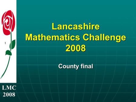 LMC 2008 Lancashire Mathematics Challenge 2008 County final.