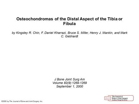 Osteochondromas of the Distal Aspect of the Tibia or Fibula by Kingsley R. Chin, F. Daniel Kharrazi, Bruce S. Miller, Henry J. Mankin, and Mark C. Gebhardt.