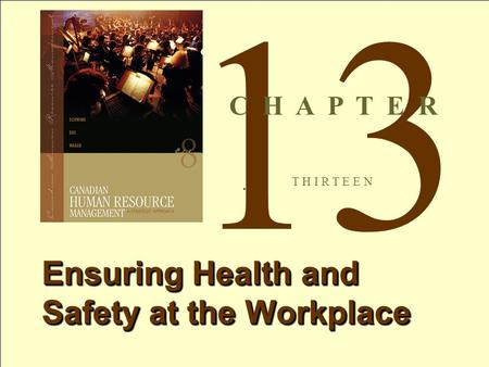 1 Copyright © 2007 by McGraw-Hill Ryerson. All rights reserved.Schwind 8th Canadian Edition. 13 T H I R T E E N Ensuring Health and Safety at the Workplace.