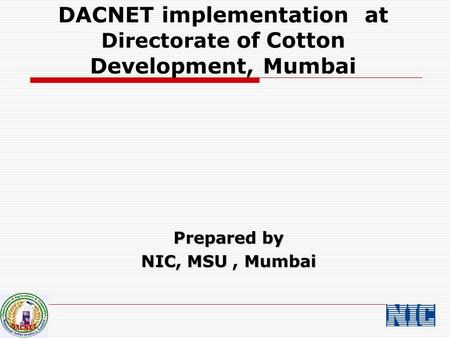DACNET implementation at Directorate of Cotton Development, Mumbai Prepared by NIC, MSU, Mumbai.