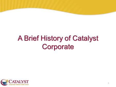 1 A Brief History of Catalyst Corporate. Background: Catalyst Corporate History 2 1975 – As Southwest Corporate, chartered to address liquidity needs.