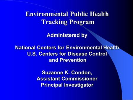 Environmental Public Health Tracking Program Administered by National Centers for Environmental Health U.S. Centers for Disease Control and Prevention.
