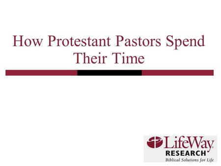 How Protestant Pastors Spend Their Time. 2 Methodology  The telephone survey of Protestant pastors was conducted October 13-29, 2008  The calling list.
