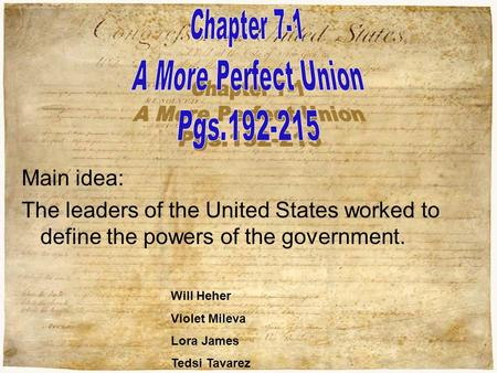Main idea: The leaders of the United States worked to define the powers of the government. Will Heher Violet Mileva Lora James Tedsi Tavarez.