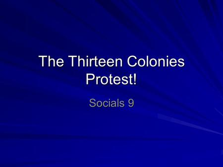 The Thirteen Colonies Protest! Socials 9. After Seven Years' War Britain wins, takes control of New France War was expensive –> high national debt Also.