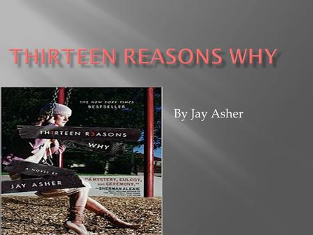 By Jay Asher.  Clay Jensen is just a normal high school student until a mysterious package arrives on his front steps two weeks after his crush Hannah.
