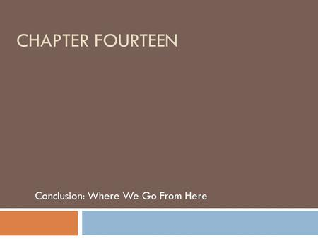 CHAPTER FOURTEEN Conclusion: Where We Go From Here.