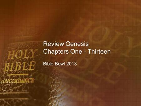Review Genesis Chapters One - Thirteen Bible Bowl 2013.