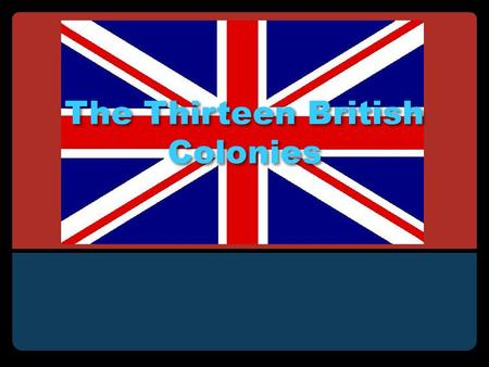 The Thirteen British Colonies. NEW ENGLAND GEOGRAPHY: Rocky soil, harsh winters, many forests (bad for farming) ECONOMY: Shipbuilding, fishing, lumber,