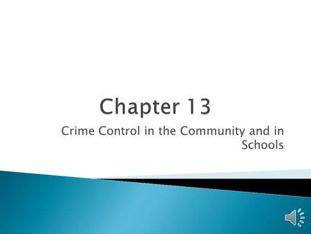Crime Control in the Community and in Schools  Two ways to view community crime control ◦ Crime control through financial assistance to communities.