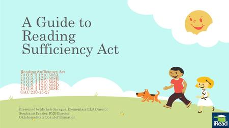 A Guide to Reading Sufficiency Act Reading Sufficiency Act 70 O.S. § 1210.508A 70 O.S. § 1210.508B 70 O.S. § 1210.508C 70 O.S. § 1210.508D 70 O.S. § 1210.508E.