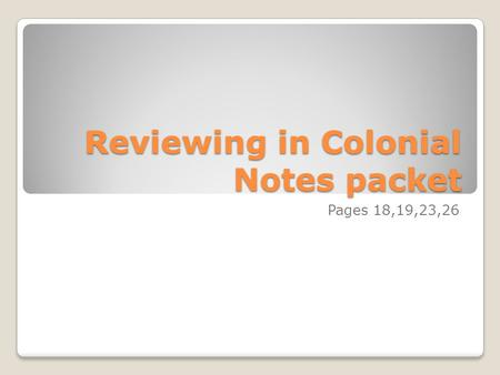 Reviewing in Colonial Notes packet Pages 18,19,23,26.