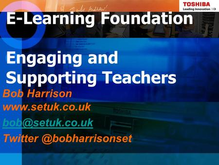 E-Learning Foundation Engaging and Supporting Teachers Bob Harrison