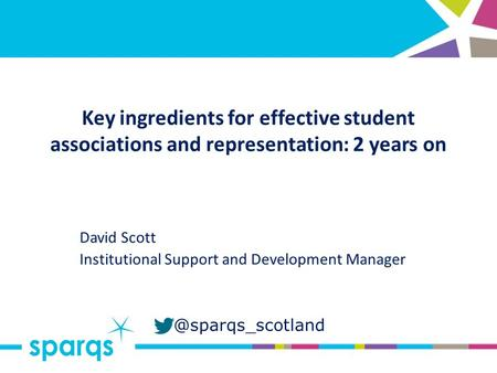 @sparqs_scotland Key ingredients for effective student associations and representation: 2 years on David Scott Institutional Support and Development Manager.