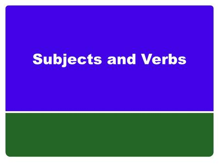 Subjects and Verbs. Subject/Verb Subject--Who or what the sentence is about. Verb—The action of the sentence. How to find subjects and verbs: Read sentence.