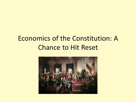 Economics of the Constitution: A Chance to Hit Reset.