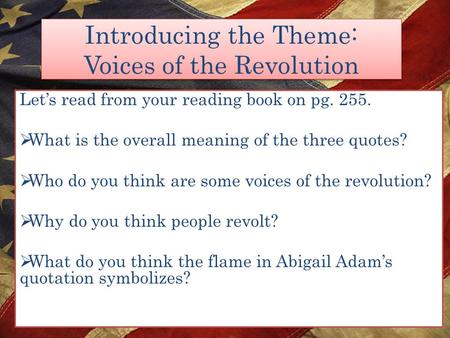 Introducing the Theme: Voices of the Revolution Let's read from your reading book on pg. 255.  What is the overall meaning of the three quotes?  Who.