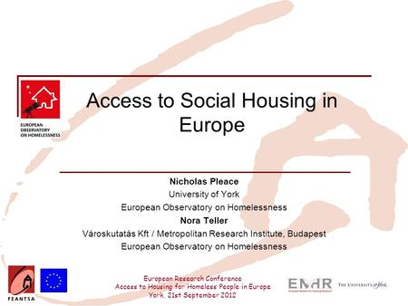 European Research Conference Access to Housing for Homeless People in Europe York, 21st September 2012 Access to Social Housing in Europe Nicholas Pleace.