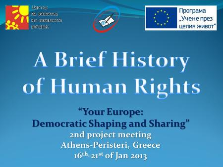 """Your Europe: Democratic Shaping and Sharing"" 2nd project meeting Athens-Peristeri, Greece 16 th -21 st of Jan 2013."