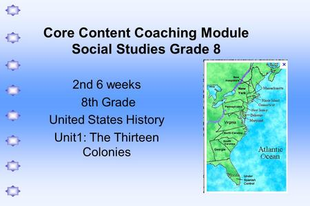 Core Content Coaching Module Social Studies Grade 8 2nd 6 weeks 8th Grade United States History Unit1: The Thirteen Colonies.