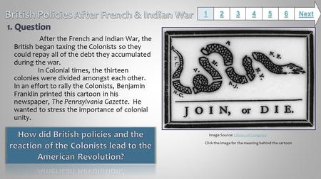 After the French and Indian War, the British began taxing the Colonists so they could repay all of the debt they accumulated during the war. In Colonial.