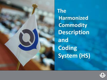 The Harmonized Commodity Description and Coding System (HS)