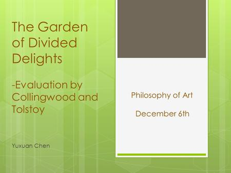 The Garden of Divided Delights -Evaluation by Collingwood and Tolstoy Yuxuan Chen Philosophy of Art December 6th.