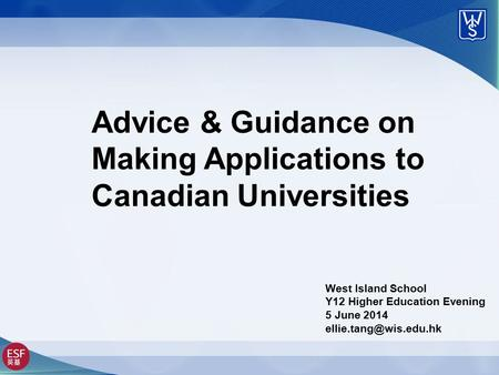 Advice & Guidance on Making Applications to Canadian Universities West Island School Y12 Higher Education Evening 5 June 2014