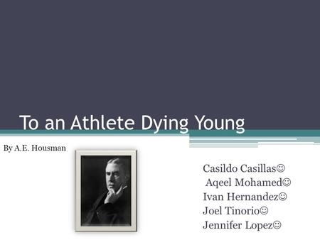 To an Athlete Dying Young Casildo Casillas Aqeel Mohamed Ivan Hernandez Joel Tinorio Jennifer Lopez By A.E. Housman.