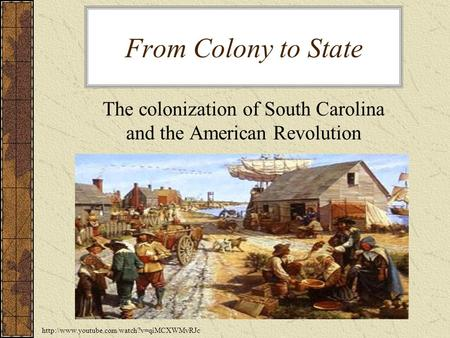 From Colony to State The colonization of South Carolina and the American Revolution