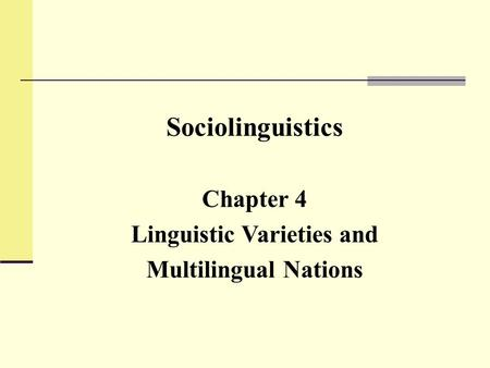 Sociolinguistics Chapter 4 Linguistic Varieties and Multilingual Nations.