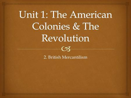 2. British Mercantilism.   SWBAT assess the economic benefits of mercantilism policy for England in the American colonies. Lesson Objective.