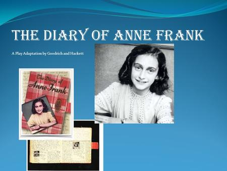 The Diary of Anne Frank A Play Adaptation by Goodrich and Hackett.