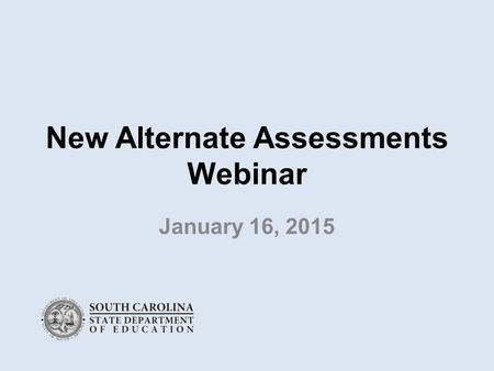 New Alternate Assessments Webinar January 16, 2015.