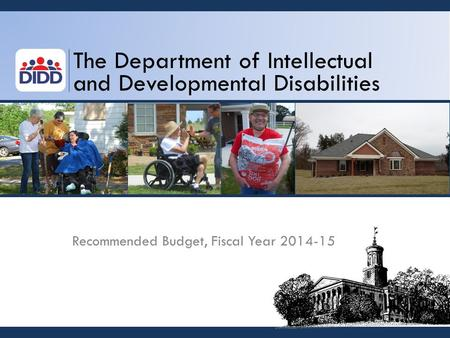 The Department of Intellectual and Developmental Disabilities Recommended Budget, Fiscal Year 2014-15.